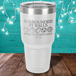 Surrounded By Balls Mom Of Sports Kids Laser Etched Tumbler