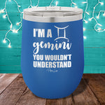 I'm A Gemini You Wouldn't Understand 12oz Stemless Wine Cup