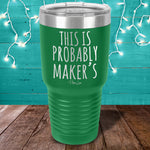 This Is Probably Maker's Laser Etched Tumbler