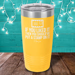 If You Liked It Then You Should've Put A Stamp On It Laser Etched Tumbler