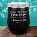 Holy Enough Hood Enough 12oz Stemless Wine Cup