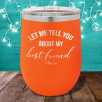 Let Me Tell You About My Best Friend 12oz Stemless Wine Cup