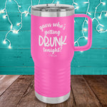 Guess Who's Getting Drunk Tonight 20oz Travel Mug