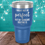 I Might Not Be Perfect But My Skincare Routine Is Laser Etched Tumbler