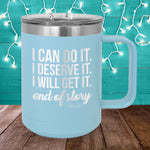 I Can Do It I Deserve It 15oz Coffee Mug Tumbler