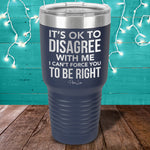 It's Ok To Disagree With Me Laser Etched Tumbler