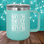 Sweetest Bitch You'll Ever Met 15oz Coffee Mug Tumbler