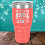 He Stole My Horse So I Stole His Heart Laser Etched Tumbler