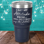 I Get My Attitude From My Husband Laser Etched Tumbler