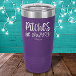 Pitches Be Crazy Laser Etched Tumbler