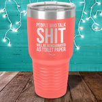 People Who Talk Shit Laser Etched Tumbler