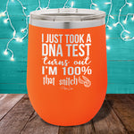 I Just Took A DNA Test I'm That Snitch 12oz Stemless Wine Cup