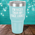 I'm Nicer Than My Face Looks Laser Etched Tumbler