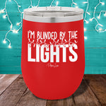 I'm Blinded By The Lights 12oz Stemless Wine Cup