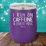 I Run On Caffeine And Country Music 12oz Stemless Wine Cup
