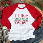 I Like Christmas And Maybe 3 People Christmas Raglan