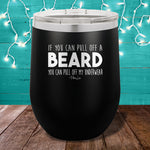If You Can Pull Off A Beard 12oz Stemless Wine Cup