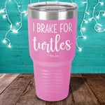 I Brake For Turtles Laser Etched Tumbler