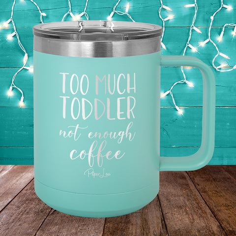 Too Much Toddler Not Enough Coffee 15oz Coffee Mug Tumbler