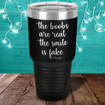The Boobs Are Real The Smile Is Fake Laser Etched Tumbler