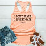 I Don't Stalk I Investigate