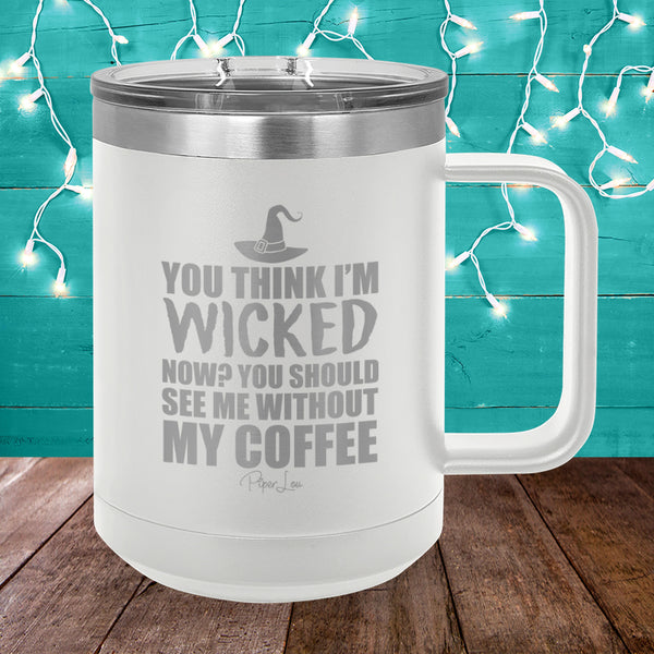 You Think I M Wicked Now 15oz Coffee Mug Tumbler Piper