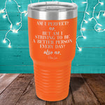 Am I Perfect Laser Etched Tumbler