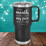 If My Mouth Doesn't Say It My Face Definitely Will 20oz Travel Mug