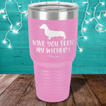 Have You Seen My Wiener Laser Etched Tumbler
