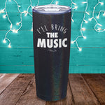 I'll Bring The Music Laser Etched Tumbler