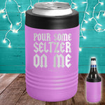 Pour Some Seltzer On Me Beverage Holder