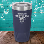 Promoted To Homeschool Dad Laser Etched Tumbler