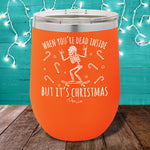 Dead Inside But It's Christmas 12oz Stemless Wine Cup