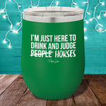 I'm Here To Drink And Judge Horses 12oz Stemless Wine Cup