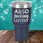 Absofuckinglutely Laser Etched Tumbler