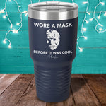 Wore A Mask Before It Was Cool Jason Laser Etched Tumbler