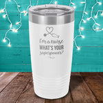 I'm A Nurse What's Your Superpower Laser Etched Tumbler