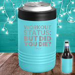 Workout Status But Did You Die Beverage Holder