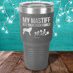My Mastiff Ate Your Stick Family Laser Etched Tumbler