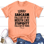 Sorry Sarcasm Falls Out Of My Mouth