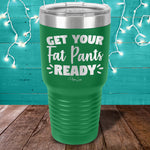 Get Your Fat Pants Ready Laser Etched Tumbler