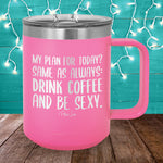 Drink Coffee And Be Sexy 15oz Coffee Mug Tumbler