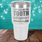 They Call Me The Tooth Whisperer Laser Etched Tumbler
