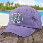 I Can't Adult Today Hat