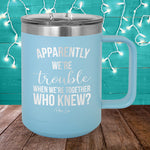 Trouble When We're Together 15oz Coffee Mug Tumbler