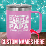 My Favorite People Call Me Papa (CUSTOM) 15oz Coffee Mug Tumbler
