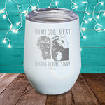 OMG Becky He Goes To Bible Study Laser Etched Tumbler