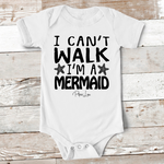 Baby Apparel | I Can't Walk I'm A Mermaid Baby Onesie