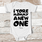 Baby Apparel - I Tore My Mommy A New One Baby Onesie