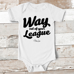 Baby Apparel | Way Out Of Your League Baby Onesie
